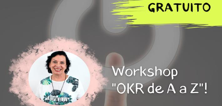 Workshop: OKR de A a Z – Como entregar resultados e não tarefas